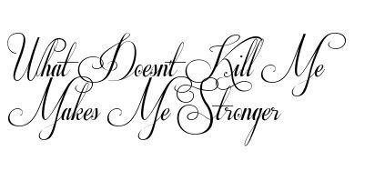 What Doesnt Kill Me Makes Stronger Tattoo