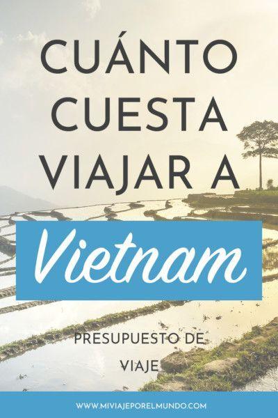 Cuanto Cuesta Viajar A Vietnam Viajar A Vietnam Viajes Y Vietnam
