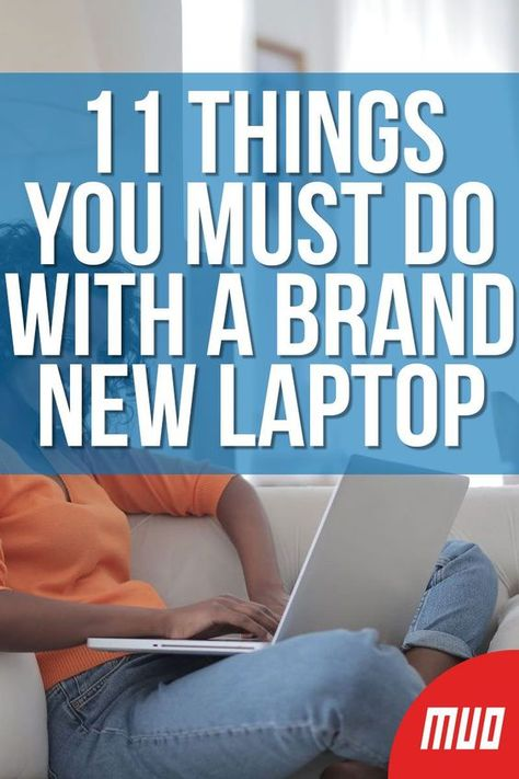 11 Things You Must Do With a Brand New Laptop