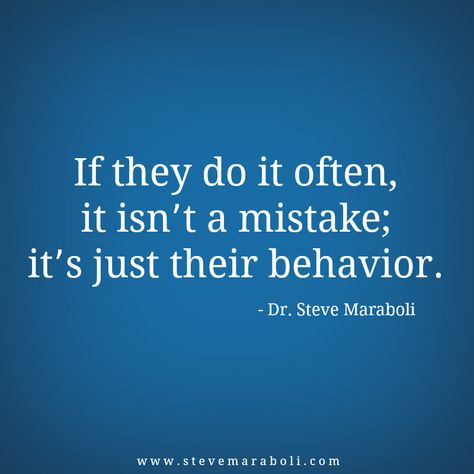 """""""If they do it often, it isn't a mistake; it's just their behavior."""" - Steve Maraboli #quote"""