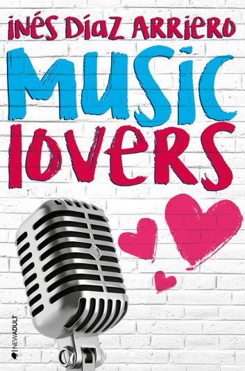 Music Lovers Ebook By Ines Diaz Arriero Rakuten Kobo Libros Gratis Libro Online Libros Para Leer Juveniles