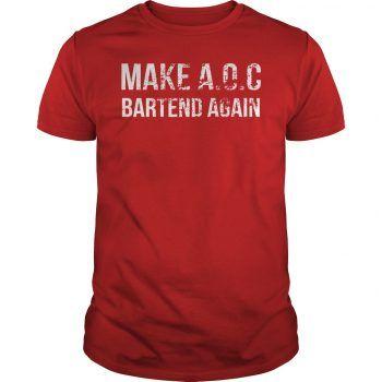 Make Aoc Alexandria Ocasio Cortez Bartend Again 2020 Shirt Hoodie Tank Top Quotes T Shirt Shirts Custom Shirts