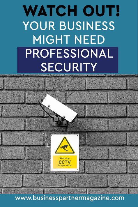 Watch out! Your business might need Professional security