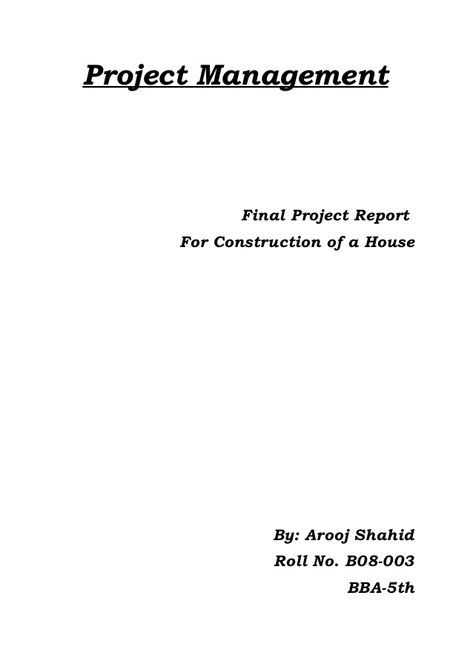 Project Management Final Project Report For Construction Of A House By Arooj Shahid Roll No B08 003 Bba 5th