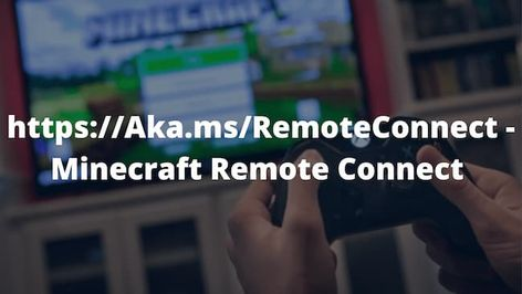 aka.ms/remoteconnect Minecraft Error – Why and How to fix