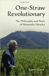 Natural Farming and the Life and Work of Masanobu Fukuoka