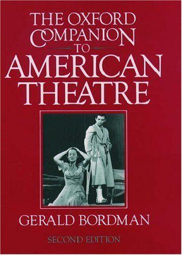 The Oxford Companion To American Theatre By Edited By Gerald Bordman Oxford University Press Inc Isbn 10 0195072464 Isbn Theatre American Book Summaries