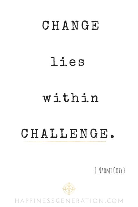 Change lies within the Challenge.  #naomicoty #HappinessGeneration #quote #inspiration