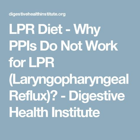 Lpr Diet Why Ppis Do Not Work For Lpr Laryngopharyngeal Reflux Digestive Health Institute Lpr Diet Laryngopharyngeal Reflux Digestive Health