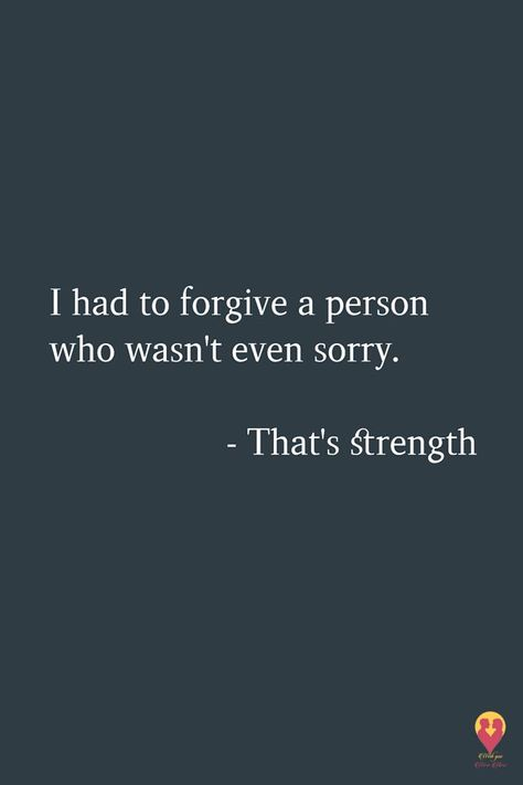 I had to forgive a person who wasn't even sorry #forgive #quotes #forgiveforyou