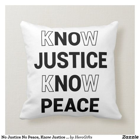 No Justice No Peace Know Justice Know Peace Throw Pillow Zazzle Com Throw Pillows Custom Pillows Pillows