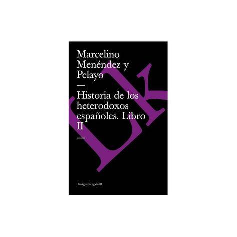 Historia de Los Heterodoxos Espa�oles. Libro II - (Religion) by Marcelino Menendez Y Pelayo