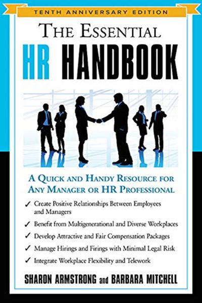 (2019) The Essential HR Handbook, 10th Anniversary Edition: A Quick and Handy Resource for Any Manager or HR Professional by Sharon Armstrong - Weiser 01-01