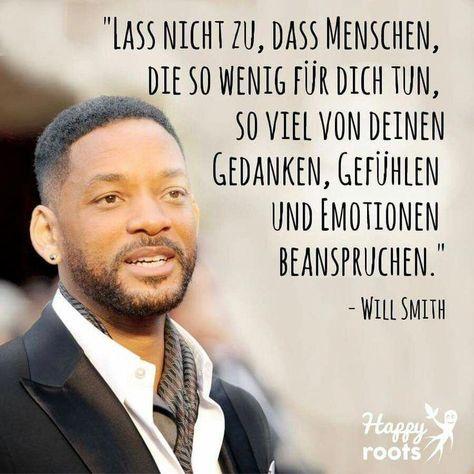 Lass nicht zu, dass Menschen, die so wenig für dich tun, soviel von deinen Gedanken, Gefühlen und Emotionen beanspruchen. -Will Smith- #PsychologyQuotesShort