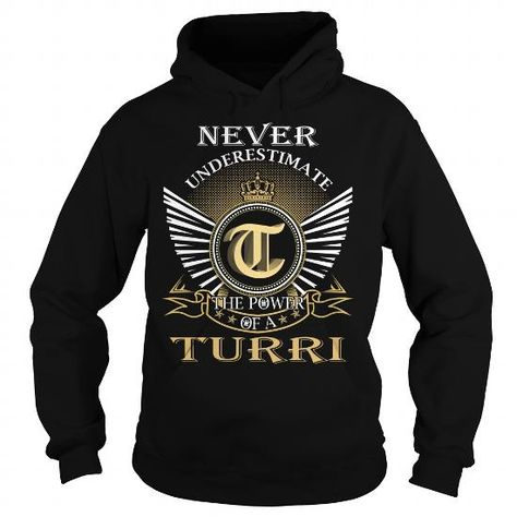 I Love Never Underestimate The Power of a TURRI - Last Name, Surname T-Shirt T shirts