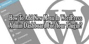 How To Add New Menu In WordPress Admin Dashboard For Your Plugin?