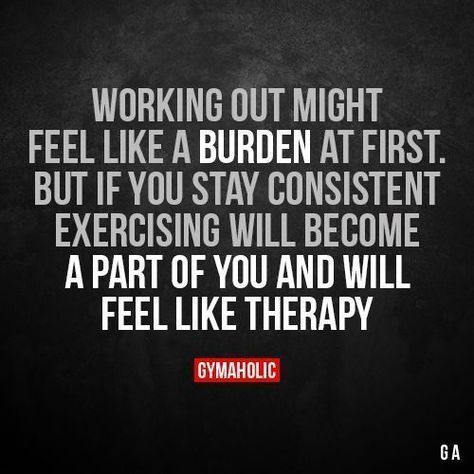 Fitness Quotes : Working Out Might Feel Like A Burden At First But if you stay consistent exerci