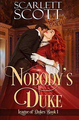 Nobody S Duke By Scarlett Scott League Of Dukes 1 Regency Romance Books Fantasy Books Book 1