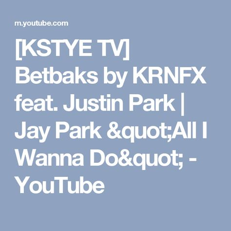 Kstye Tv Betbaks By Krnfx Feat Justin Park Jay Park All I