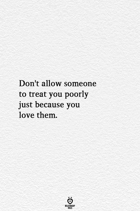 Don't allow someone to treat you poorly just because you love them. to live by Don't Allow Someone To Treat You Poorly Just Because You Love Them Niece Quotes, Daughter Love Quotes, Now Quotes, Life Quotes Love, Self Love Quotes, Love Quotes For Him, Wisdom Quotes, True Quotes, Words Quotes