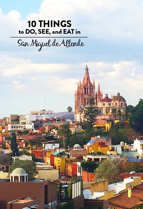 Looking for things to do in San Miguel de Allende? Check out my roundup of the top 10 things to do, see, and eat!