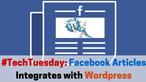 #TechTuesday: Facebook Articles Integrates with WordPress