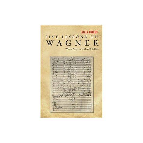 Five Lessons On Wagner By Alain Badiou Slavoj Zizek Paperback