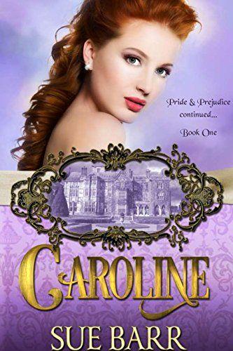 Caroline Pride Prejudice Continued Book 1 By Sue Barr Https Www Amazon Com Dp B01muj5poc Ref Cm Sw R Pi Dp X Qyhnyb Pride And Prejudice Prejudice Barr