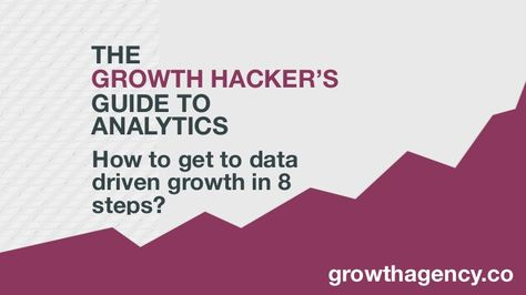 Growth hacking: the growth hacker guide to analytics:  how to get to …