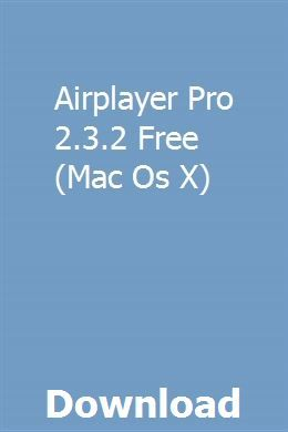 Airplayer Pro 2 3 2 Free Mac Os X Download Full Online With