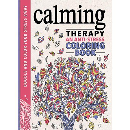 Calming Therapy An Anti Stress Coloring Book Hardcover Walmart Com Anti Stress Coloring Book Coloring Books Stress Coloring Book