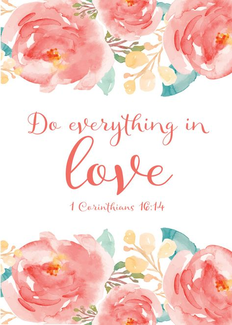 Do everything in love { 1 Corinthians 16:14 } The Bible indicates that love is from God. In fact, the Bible says God is love. God has endowed us with the capacity for love, since we are created in His image.