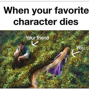 """When your favorite character dies...you really how it pulls me apart to put this under """"things that make me laugh"""", because I should be crying, right? :P"""