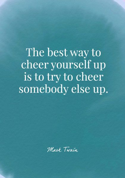 The best way to cheer yourself up is to try to cheer somebody else up. - Mark Twain - Quotes On Joy - Photos
