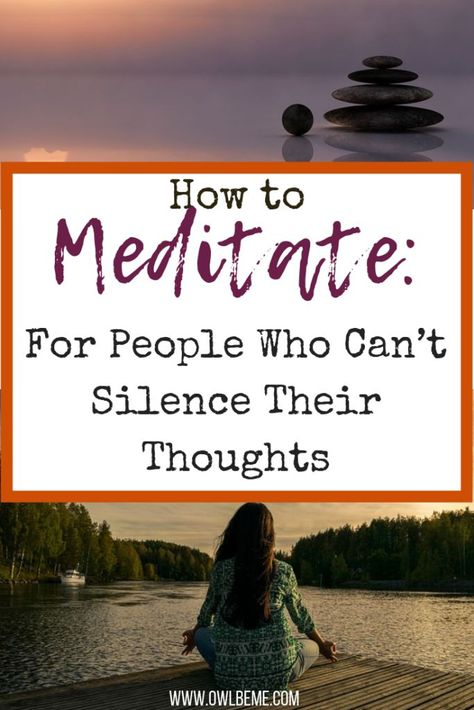 How to Meditate: For people Who Can't Silence Their Thoughts or Sit Still. #howtomeditate #meditation #mindfulness #practice