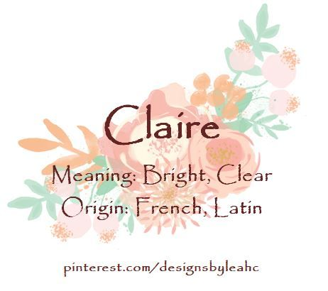 Baby Girl Name Claire Meaning Bright Clear Origin French Latin Www Pinterest Com Designsbyle Baby Girl Names French Baby Names Unusual Baby Names