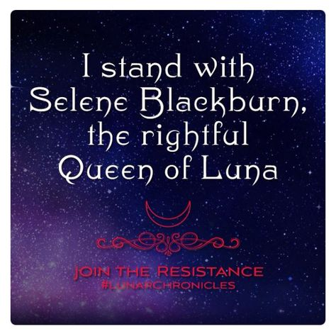I stand with Selene Blackburn the rightful queen of Luna   JOIN THE RESIDENCE #LUNARCHRONICLES