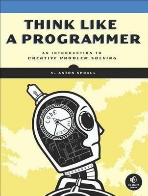 Think Like A Programmer Download Read Online Pdf Ebook For Free Epub Doc Txt Mobi Fb2 Ios Rtf Java Lit Creative Problem Solving Problem Solving Programmer