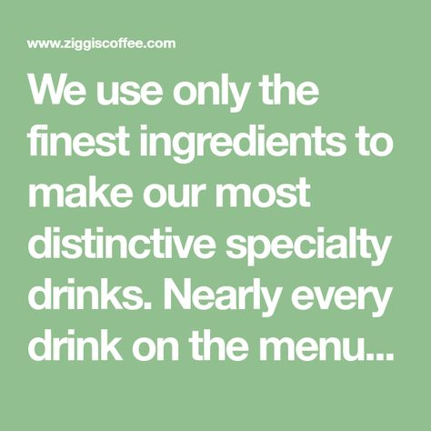We Use Only The Finest Ingredients To Make Our Most Distinctive Specialty Drinks Nearly Every Drink On The Menu Can Be M Menu Menu Restaurant Area Restaurants
