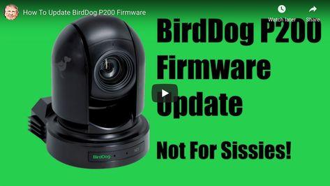 How to Update your Birddog P200 PTZ Camera Firmware