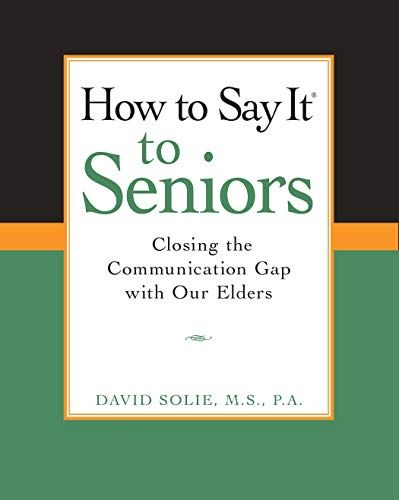 Download Pdf How To Say It To Seniors Closing The Communication Gap With Our Elders Free Epub Mobi Ebooks Reading Recommendations Sayings Communication