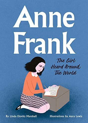 Anne Frank The Girl Heard Around The World By Linda Elovitz Marshall In 2020 Anne Frank Picture Book Books