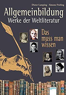 Allgemeinbildung. Werke der Weltliteratur: Das muss man wissen: Amazon.de: Simone Frieling, Dieter Lamping: Bücher