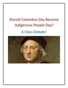Should Columbus Day Become Indigenous People Day A Class Debate Native American Legends Indigenous Peoples Day