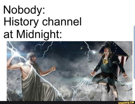 Nobody: History channel at Midni:ght - iFunny :) Crazy Funny Memes, Really Funny Memes, Stupid Memes, Funny Relatable Memes, Wtf Funny, History Channel Meme, History Jokes, Funny History, Memes Do Dia