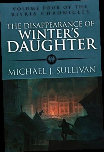 Ebook Pdf Epub Download The Disappearance Of Winter S Daughter By Michael J Sullivan Michael J Chronicle Books Winters