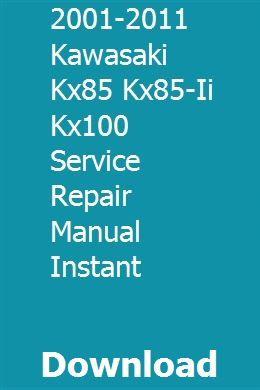 2001 2011 Kawasaki Kx85 Kx85 Ii Kx100 Service Repair Manual Instant Download Repair Manuals Repair Kawasaki