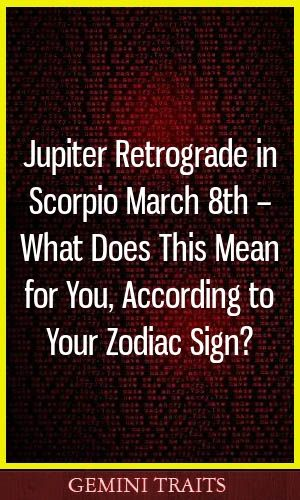 Jupiter Retrograde In Scorpio March 8th What Does This Mean For You According To Your Zodiac Sign Astrology Virgo P Zodiac Horoscope Zodiac Signs Gemini