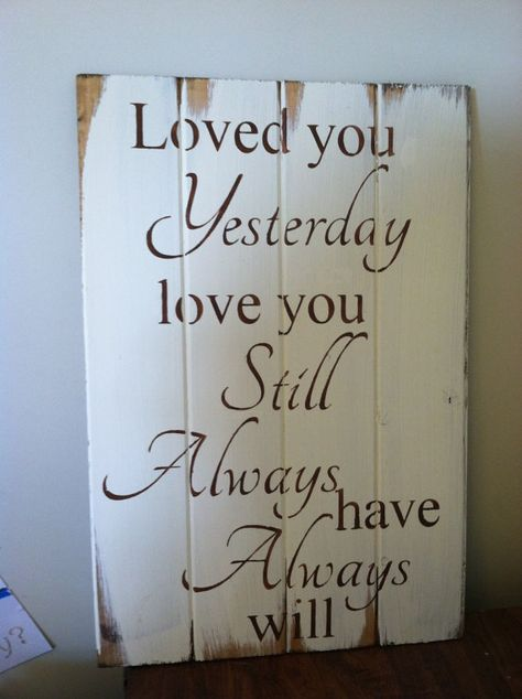 """Loved you yesterday love you still Always have Always will 20""""w x14"""" hand-painted wood sign"""