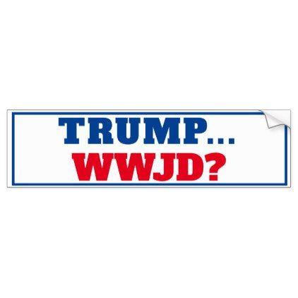 Trump Wwjd Anti Trump Bumper Sticker Zazzle Com Home